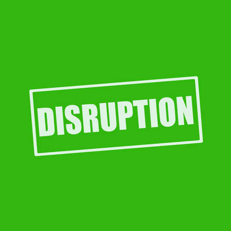 disruption: DISRUPTION white wording on rectangle green background