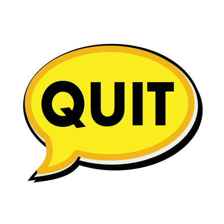 quit: QUIT wording on yellow Speech bubbles
