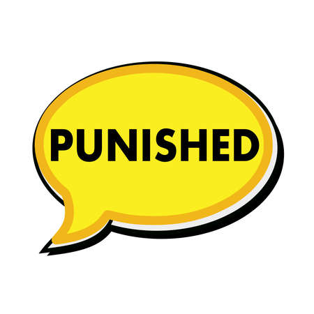 wording: PUNISHED wording on yellow Speech bubbles