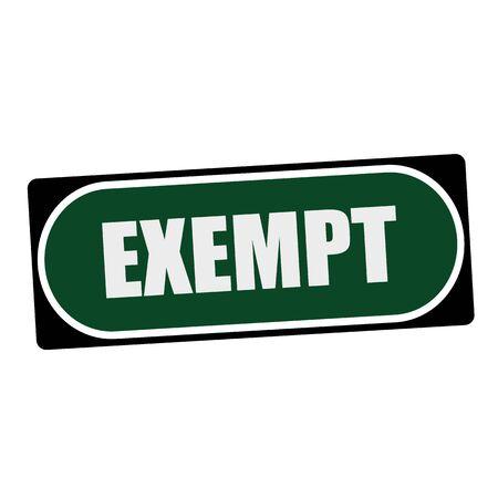 exempt: EXEMPT white wording on green background  black frame