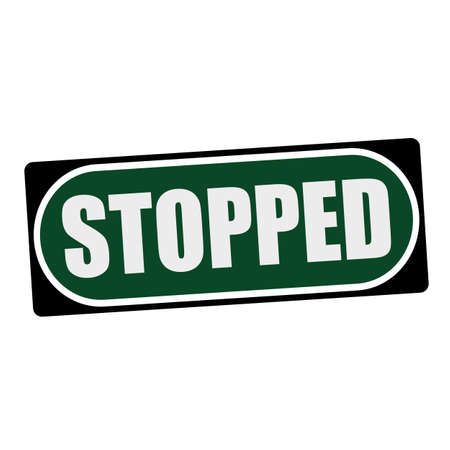 stopped: STOPPED white wording on green background  black frame