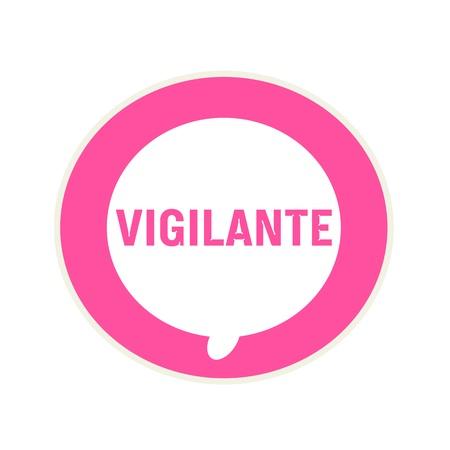 vigilante: VIGILANTE pink wording on Circular white speech bubble