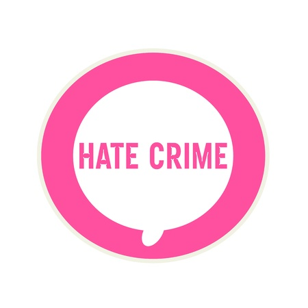 hate: HATE CRIME pink wording on Circular white speech bubble