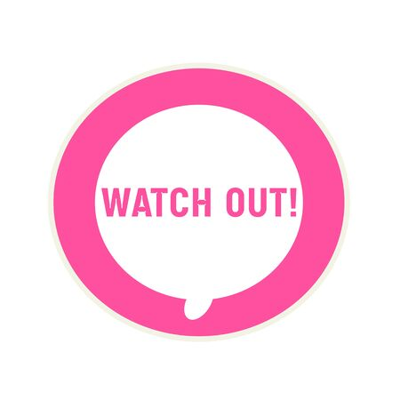 watch out: Watch out pink wording on Circular white speech bubble