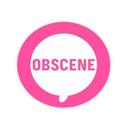 obscene: OBSCENE pink wording on Circular white speech bubble