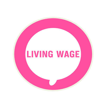 wage: LIVING WAGE pink wording on Circular white speech bubble
