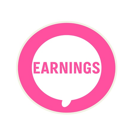 earnings: EARNINGS pink wording on Circular white speech bubble