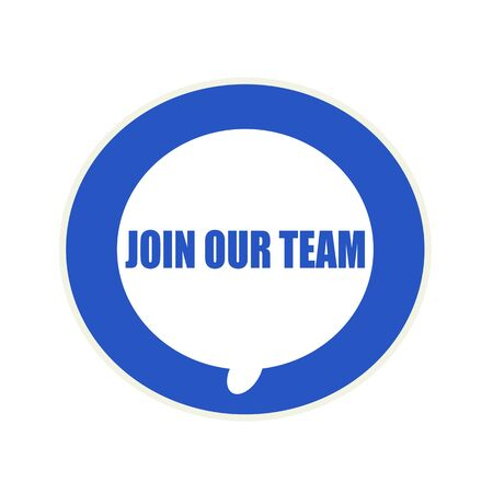join our team: Join our team blue wording on Circular white speech bubble