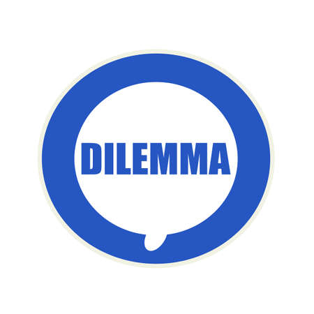 dilemma: DILEMMA blue wording on Circular white speech bubble