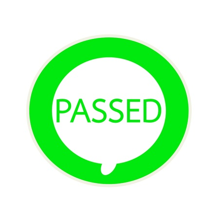 passed: Passed green wording on Circular white speech bubble
