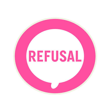 refusal: REFUSAL pink wording on Circular white speech bubble