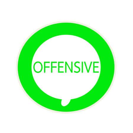 offensive: OFFENSIVE green wording on Circular white speech bubble