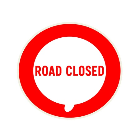 road closed: ROAD CLOSED red wording on Circular white speech bubble