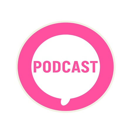 podcast: PODCAST pink wording on Circular white speech bubble Stock Photo