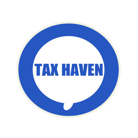 haven: Tax haven blue wording on Circular white speech bubble