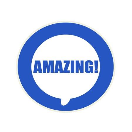 amazing: AMAZING blue wording on Circular white speech bubble