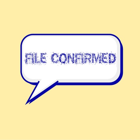 confirmed: FILE CONFIRMED blue wording on Speech bubbles Background Yellow-White