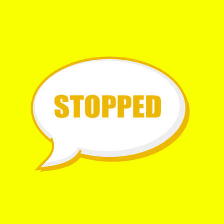 stopped: STOPPED orange wording on Speech bubbles Background Yellow