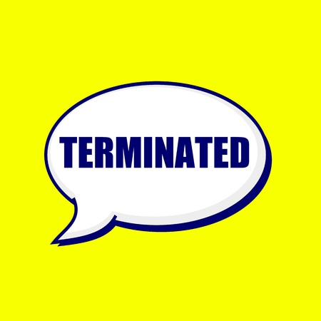 terminated: TERMINATED blue-black wording on Speech bubbles Background Yellow Stock Photo