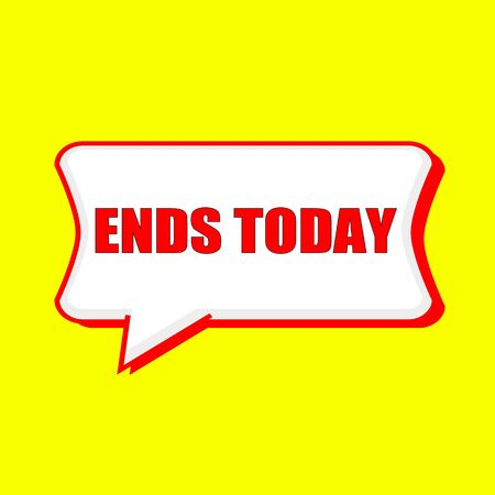 ends: ENDS TODAY red wording on Speech bubbles Background Yellow