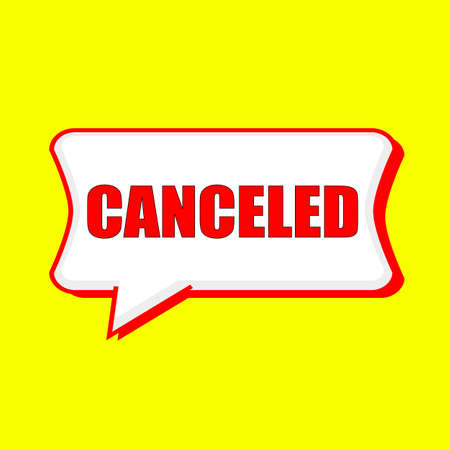 canceled red wording on Speech bubbles Background Yellow