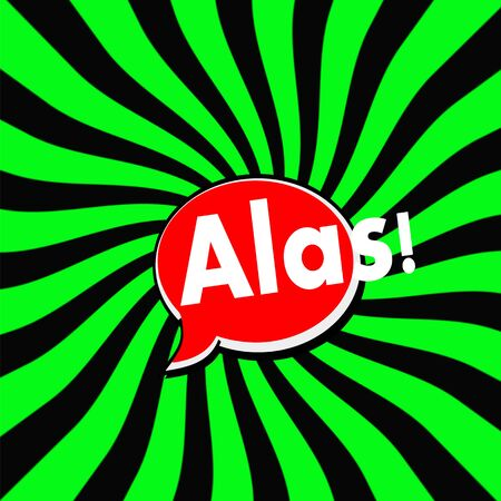 Alas Red Speech bubbles white wording on Striped sun Green-Black background