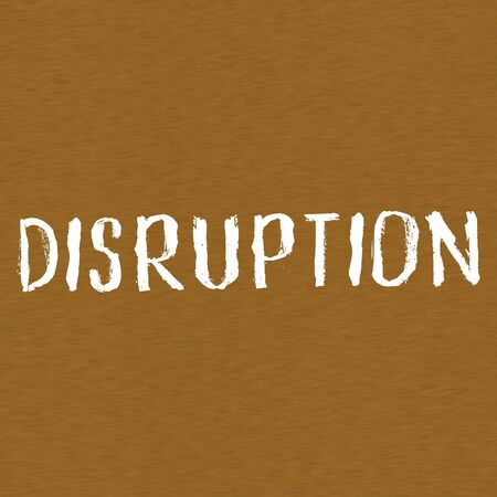 disruption: DISRUPTION white wording on Background  Brown wood