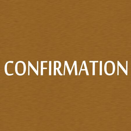 confirmation: Confirmation white wording on Background  Brown wood