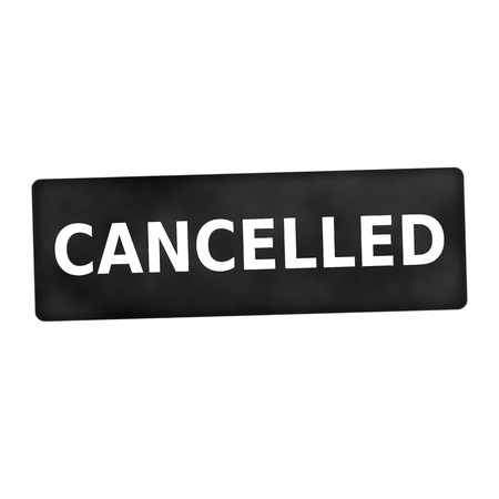 cancelled: Cancelled white wording on black background