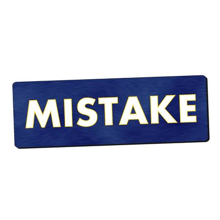 mistake: mistake white wording on blue wood background
