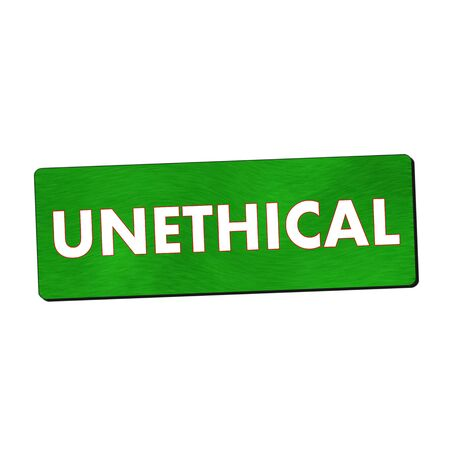 unethical: unethical white wording on green wood background