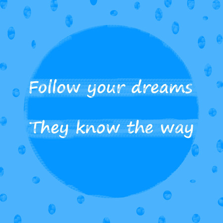 Follow your dreams. They know the way.Creative Inspiring Motivation Quote Concept On Blue dot pattern  Background. Stock Photo
