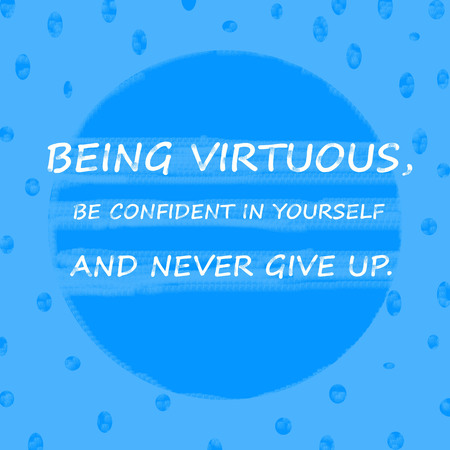 BEING VIRTUOUS,BE CONFIDENT IN YOURSELF AND NEVER GIVE UP.Creative Inspiring Motivation Quote Concept On Blue dot pattern  Background.