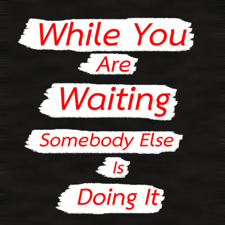 somebody: While You Are Waiting Somebody Else Is Doing It.Creative Inspiring Motivation Quote Concept Red Word On Black wood Background.