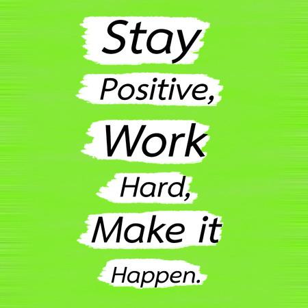 Rimanere positivo, lavorare sodo, farlo accadere Parola ispiratrice creativa di concetto di citazione di motivazione di ispirazione sul fondo di legno verde del limone.