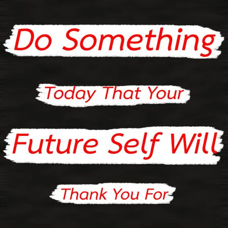 Do Something Today That Your Future Self Will Thank You For.Creative Inspiring Motivation Quote Concept Red Word On Black wood Background. Stock Photo