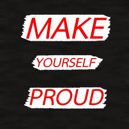 MAKE YOURSELF PROUD.Creative Inspiring Motivation Quote Concept Red Word On Black wood Background.