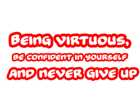 Being virtuous, be confident in yourself and never give up .Creative Inspiring Motivation Quote Concept Red Word On White Background.