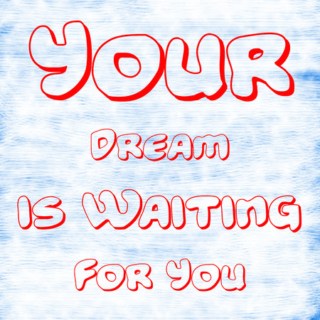 Your Dream is Waiting For You.Creative Inspiring Motivation Quote Concept Red Word On White-Blue background skin,scratch