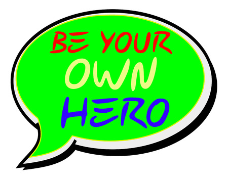 Be Your Own Hero.Creative Inspiring Motivation Quote Concept  Word On Speech bubble background