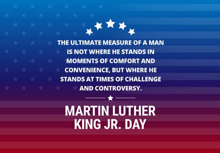 Martin Luther King Jr Day holiday vector background - inspirational quote The ultimate measure of a man.. Иллюстрация