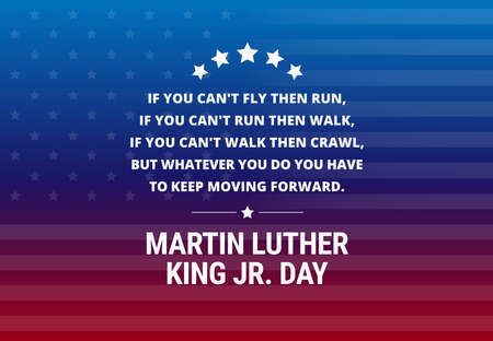 Martin Luther King Jr Day holiday vector background - inspirational quote If you cant fly, then run. If you cant run then walk. If you cant walk then crawl.. Иллюстрация