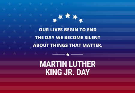Martin Luther King Jr Day holiday vector background - inspirational quote Our lives begin to end the day we become silent about things that matter.