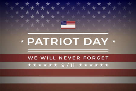 Patriot Day September 11, 2001 banner background with text - We Will Never Forget 9/11 - background w/ stars, stripes, the United States flag - patriot day vector illustration