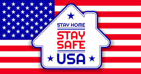Patriotic background with United States flag, Stay Home, Stay Safe USA sign to support social distancing during. USA template banner, poster