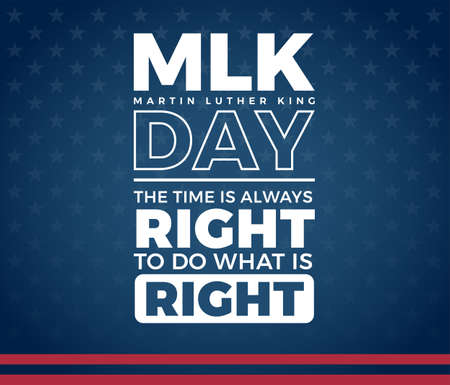 MLK Day Martin Luther King Day creative typography, The time is always right to do what is right quote - white text on blue background with stars and stripes texture - vector Иллюстрация
