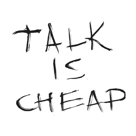 Talk is cheap quote. Hand drawn graphic. Typographic motivational print poster. Conceptual handwritten phrase. T-shirt calligraphic design. Lettering vector illustration on grunge background. Stock Photo