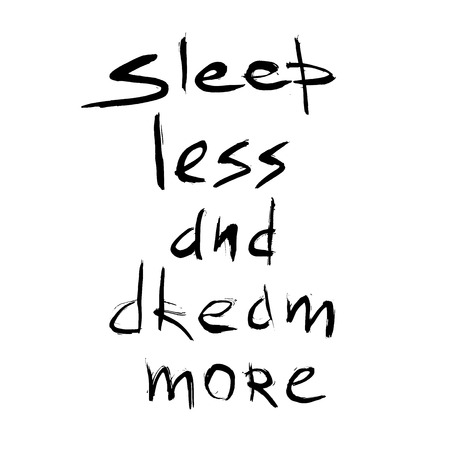 less: Sleep less dream more quote. Hand drawn graphic. Typographic motivational print poster. Conceptual handwritten phrase. T-shirt calligraphic design. Lettering vector illustration on grunge background.