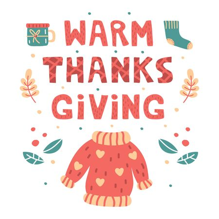 Warm thanksgiving hand drawn vector lettering, illustration. Print flat card. Cartoon style illustration with sweater, sock, tea cup and leaves. Thanksgiving day.