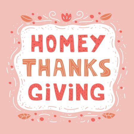 Homey Thanksgiving hand drawn vector lettering, illustration. Print flat card. Cartoon style illustration.